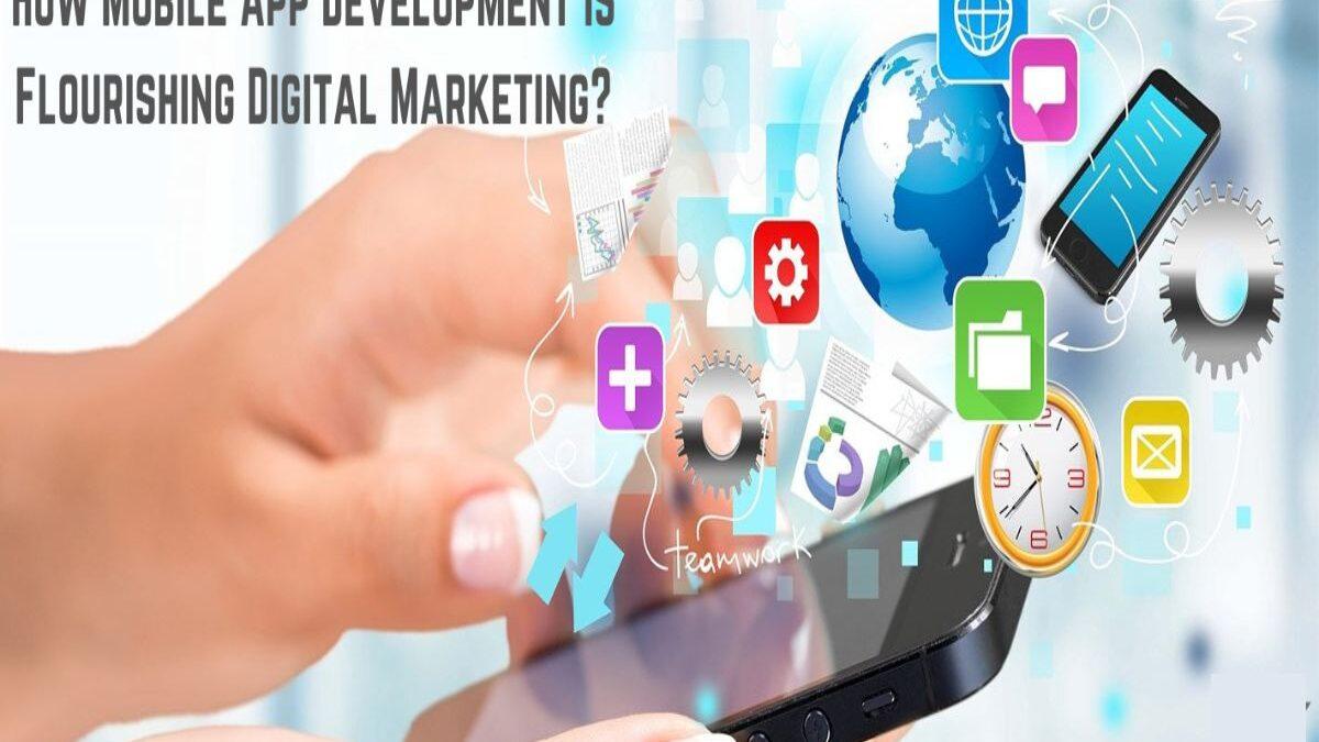 How Mobile App Development is Flourishing Digital Marketing?