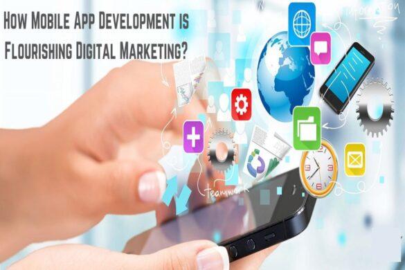 How Mobile App Development is Flourishing Digital Marketing