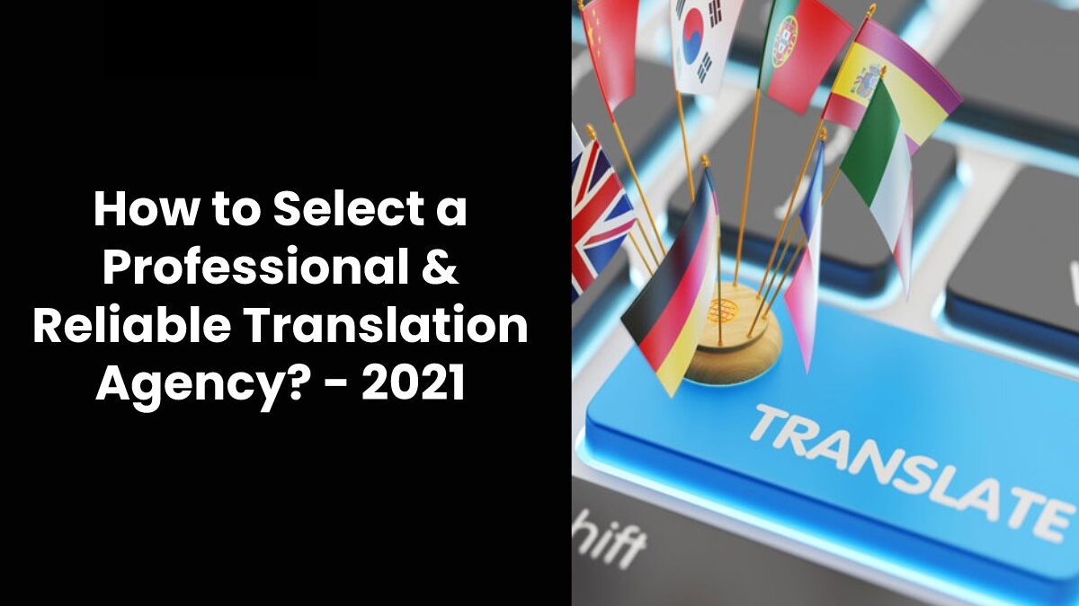 How to Select a Professional & Reliable Translation Agency?