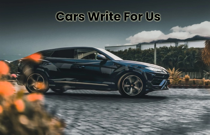 Cars Write for us - Cars Guest Posting