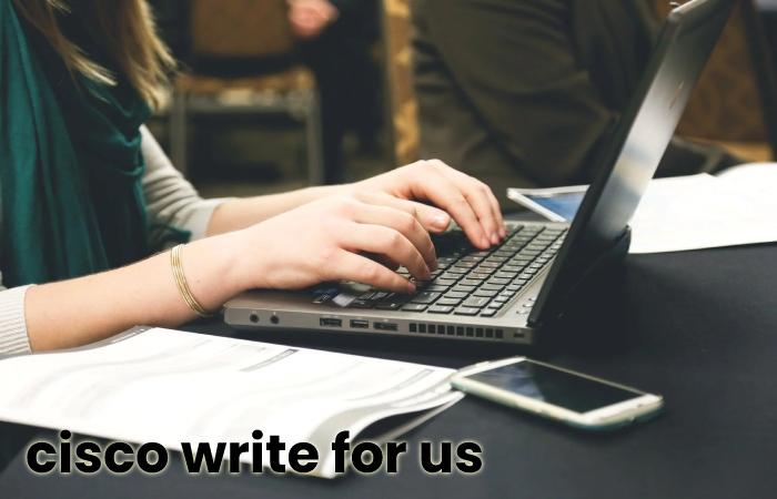 Cisco write for us - cisco guest posting
