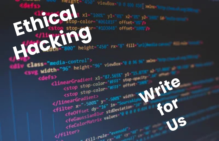 Ethical Hacking Write For Us
