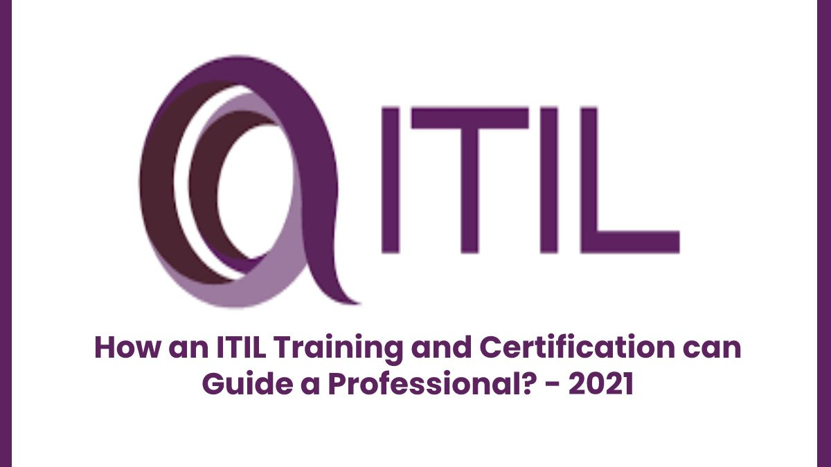 How an ITIL Training and Certification can Guide a Professional?