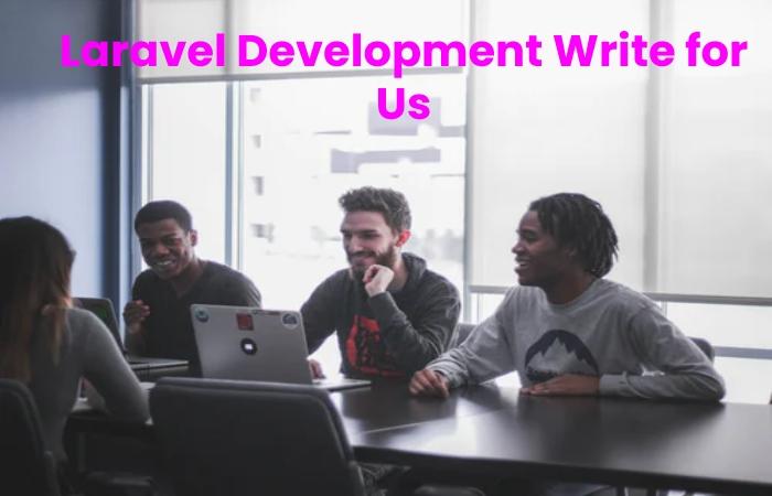 Laravel Development Write for Us