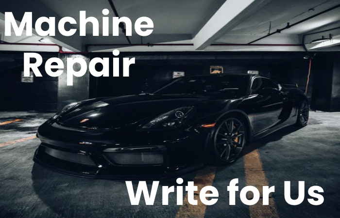 Machine Repair Write for Us