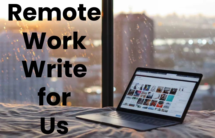 Remote Work Write for Us