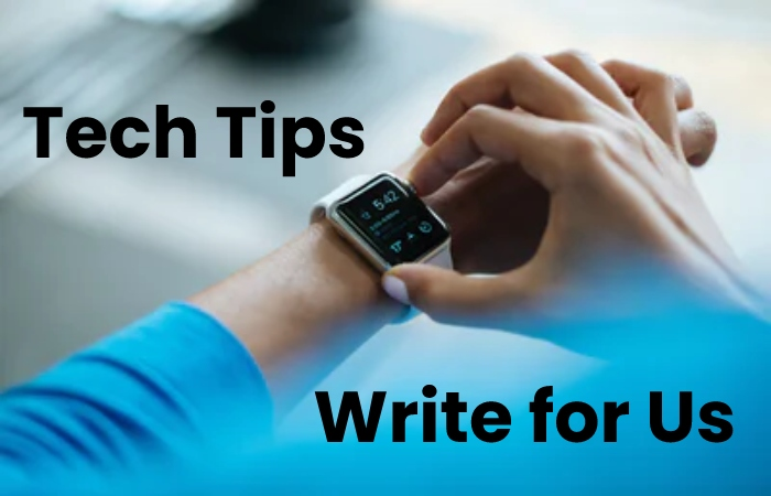 tech tips write for us