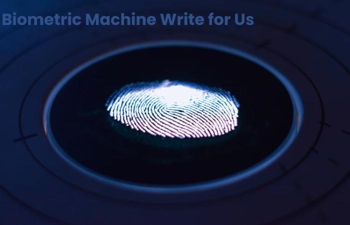 Biometric Machine Write for Us (1)