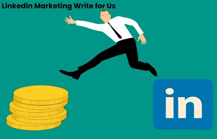 Linkedin Marketing Write for Us (1)