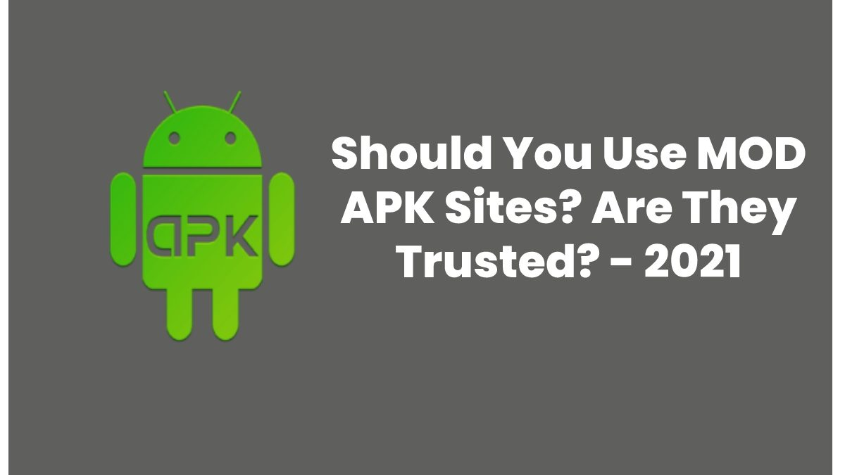 Should You Use MOD APK Sites? Are They Trusted?