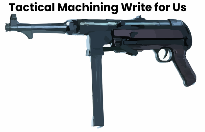 Tactical Machining Write for Us